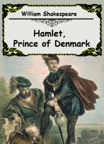 the tale of hamlet the prince of denmark by william shakespeare Shakespeare resources home  hamlet, prince of denmark (streaming video)  a critical guide to hamlet by william shakespeare (streaming video).