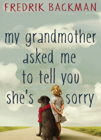 My-Grandmother-Asked-Me-to-Tell-You-She's-Sorry-by-Fredrik-Backman