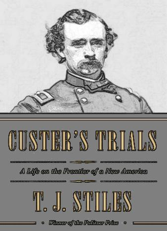 Custer's-Trials-By-T.-J.-Stiles