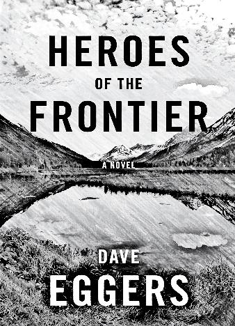 Heroes-Of-The-Frontier-By-Dave-Eggers
