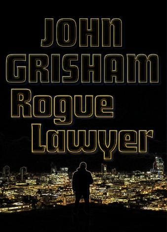 Rogue-Lawyer-The-Novel-By-John-Grisham