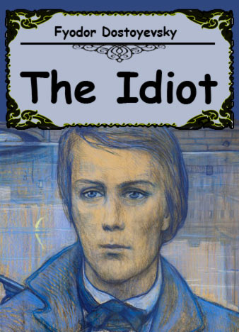 an analysis of the idiot by fyodor dostoyevsky Struggling with fyodor dostoevsky's the idiot check out our thorough summary and analysis of this literary masterpiece.