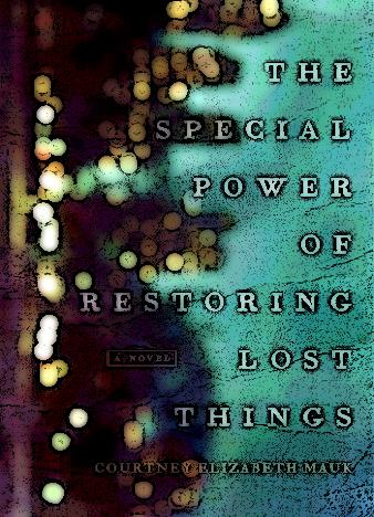 the-special-power-of-restoring-lost-things-by-courtney-elizabeth-mauk