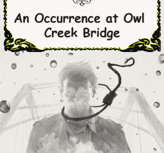 a literary analysis of an occurence at owl creek bridge by ambrose bierce An occurrence at owl creek bridge by ambrose bierce naturalism is often an occurrence at owl creek bridge bierce effectively gives his character 'life' notwithstanding his turning up dead in the end an occurence at owl creek bridge by ambrose bierce.