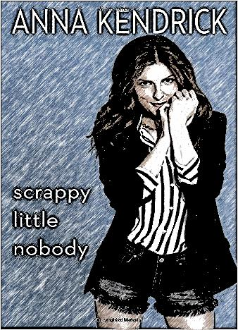 scrappy-little-nobody-by-anna-kendrick