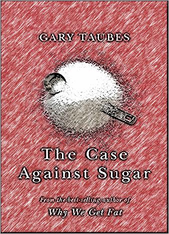 The-Case-Against-Sugar-By-Gary-Taubes