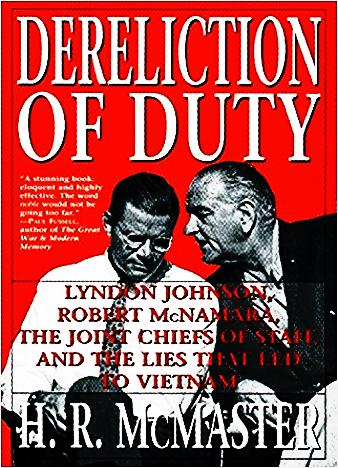 dereliction of duty Dereliction of duty: lyndon johnson, robert mcnamara, the joint chiefs of staff,  and the lies that led to vietnam stemmed from his phd.